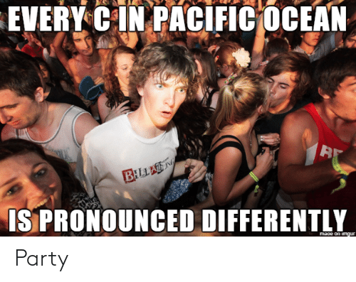 mage: EVERY CIN PACIFIC OCEAN  B  BILLA N  IS PRONOUNCED DIFFERENTLY  mage on imgur Party