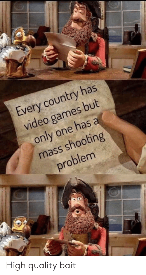 high quality: Every country has  video games but  only one has a  mass shooting  problem High quality bait