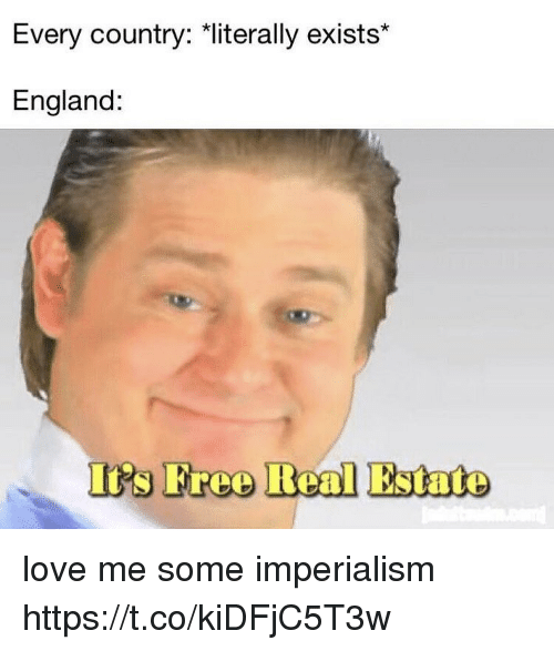 imperialism: Every country: *literally exists*  England: love me some imperialism https://t.co/kiDFjC5T3w
