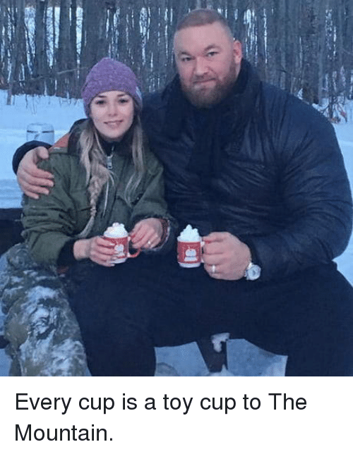 the mountain: Every cup is a toy cup to The Mountain.