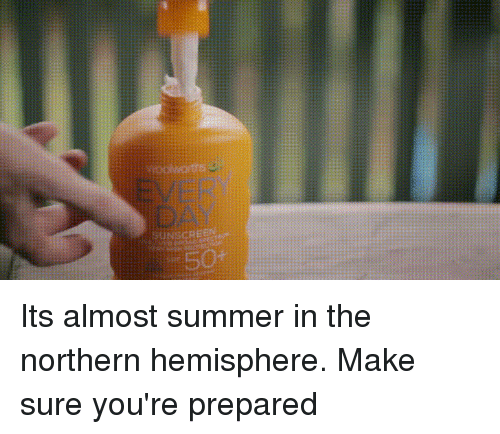 Funny, Summer, and Day: EVERY  DAY  50+ Its almost summer in the northern hemisphere. Make sure you're prepared