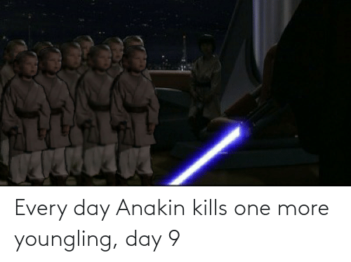 One More: Every day Anakin kills one more youngling, day 9