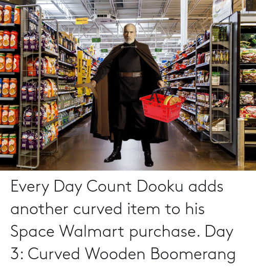 Walmart: Every Day Count Dooku adds another curved item to his Space Walmart purchase. Day 3: Curved Wooden Boomerang
