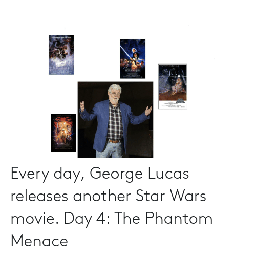 the phantom menace: Every day, George Lucas releases another Star Wars movie. Day 4: The Phantom Menace