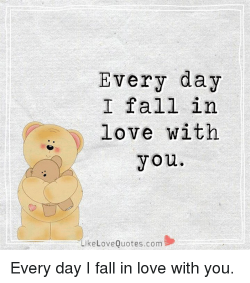 Quotes I Love You More Every Day: Every Day I Fall In Love With You LikeLoveQuotescom Every