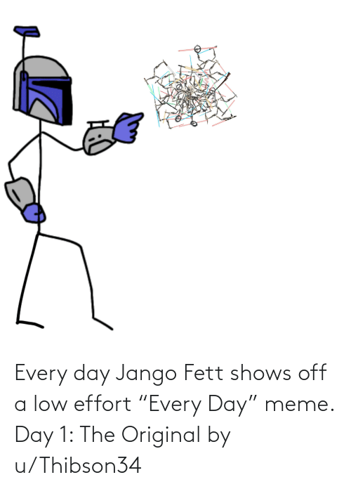 """Meme Day: Every day Jango Fett shows off a low effort """"Every Day"""" meme. Day 1: The Original by u/Thibson34"""