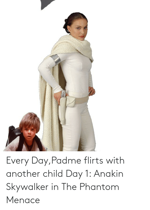 the phantom menace: Every Day,Padme flirts with another child Day 1: Anakin Skywalker in The Phantom Menace