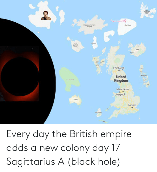 Empire: Every day the British empire adds a new colony day 17 Sagittarius A (black hole)