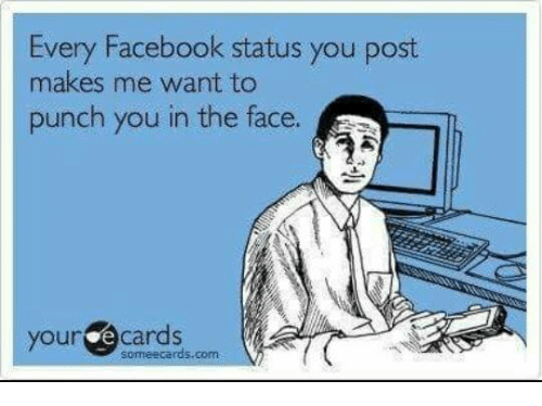 every facebook status you post makes me want to punch 7127356 search facebook status memes on me me,Facebook Post Meme