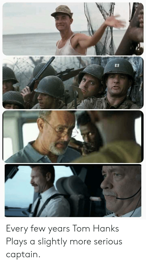 Hanks: Every few years Tom Hanks Plays a slightly more serious captain.