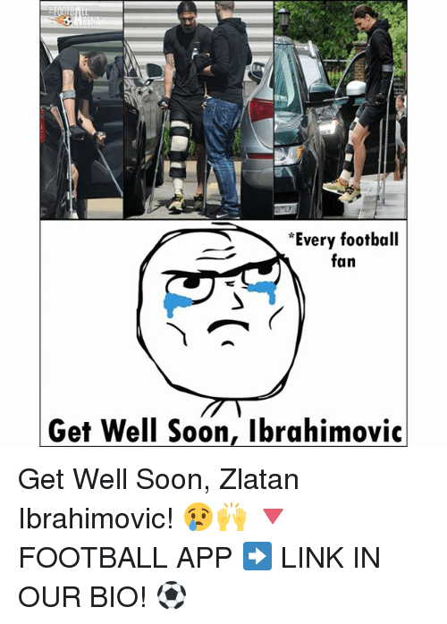 Zlatan Ibrahimovic: *Every football  fan  Get Well Soon, Ibrahimovic Get Well Soon, Zlatan Ibrahimovic! 😢🙌 🔻FOOTBALL APP ➡️ LINK IN OUR BIO! ⚽️