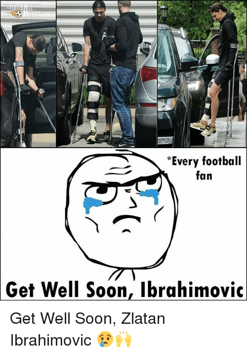 Zlatan Ibrahimovic: *Every football  fan  Get Well Soon, Ibrahimovic Get Well Soon, Zlatan Ibrahimovic 😢🙌