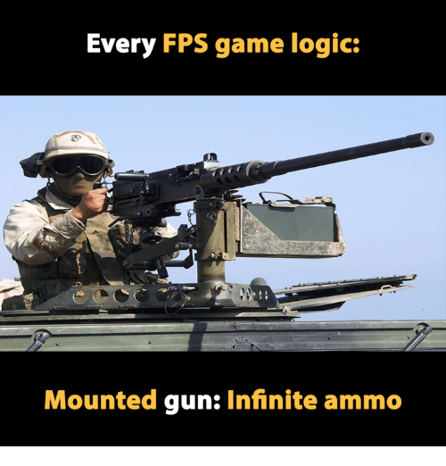 Video Games, Gun, and Logical: Every FPS game logic:  Mounted gun: Infinite ammo