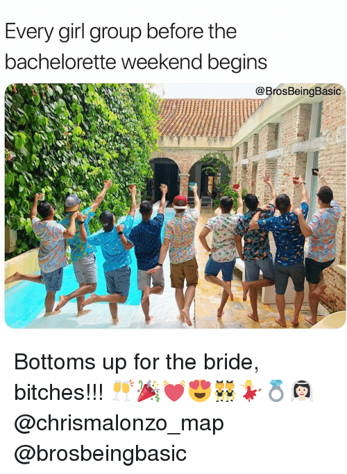 The Bachelorette: Every girl group before the  bachelorette weekend begins  @BrosBeingBasic Bottoms up for the bride, bitches!!! 🥂🎉💓😍👯♀️💃🏼💍👰🏻 @chrismalonzo_map @brosbeingbasic