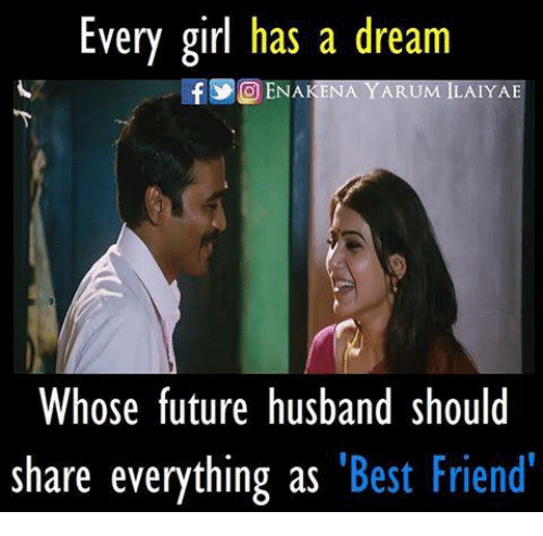 A Dream, Best Friend, and Future: Every girl has a dream  fly ENAKEN  IYAE  Whose future husband should  share everything as  Best Friend'