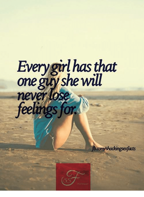 Girl Memes: Every girl has that  one guy she will  feelings for  shockingse facts