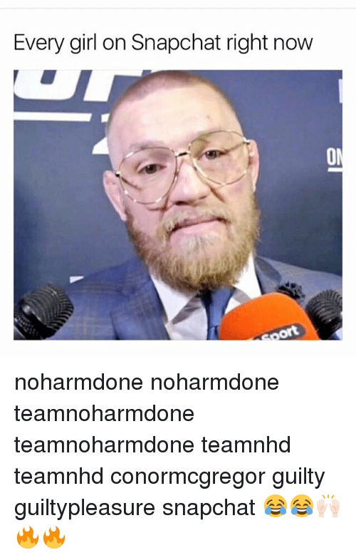 Memes, Snapchat, and Girl: Every girl on Snapchat right now noharmdone noharmdone teamnoharmdone teamnoharmdone teamnhd teamnhd conormcgregor guilty guiltypleasure snapchat 😂😂🙌🏻🔥🔥