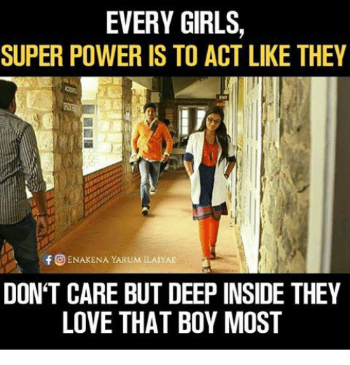 Girls, Love, and Memes: EVERY GIRLS  SUPER POWER IS TO ACT LIKE THEY  f ENAKENA YARUM ILALYAE  DON'T CARE BUT DEEP INSIDE THEY  LOVE THAT BOY MOST