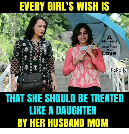 Girls, Love, and Memes: EVERY GIRL'S WISH IS  Moment  To  Remember  Your  Love  COL  PaRdHU  THAT SHE SHOULD BE TREATED  LIKE A DAUGHTER  BY HER HUSBAND MOM
