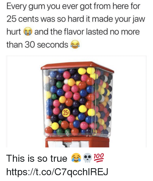 Memes, True, and 🤖: Every gum you ever got from here for  25 cents was so hard it made your jaw  hurt and the flavor lasted no more  than 30 seconds This is so true 😂💀💯 https://t.co/C7qcchlREJ