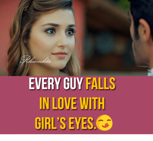 Fall: EVERY GUY FALLS  IN LOVE WITH  GIRLS EYES