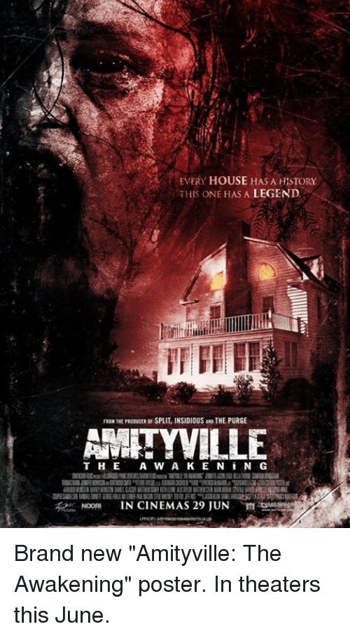 "Memes, House, and Brand New: EVERY HOUSE HAS A HESTORY  THIS ONE HAS A LEGEND  FROM THE PRaoucEROF SPLIT INSIDIOUS ANOTHE PURGE  AMITYVILLE  THE A W A K E N i N G  IN CINEMAS 29 JUN Brand new ""Amityville: The Awakening"" poster. In theaters this June."