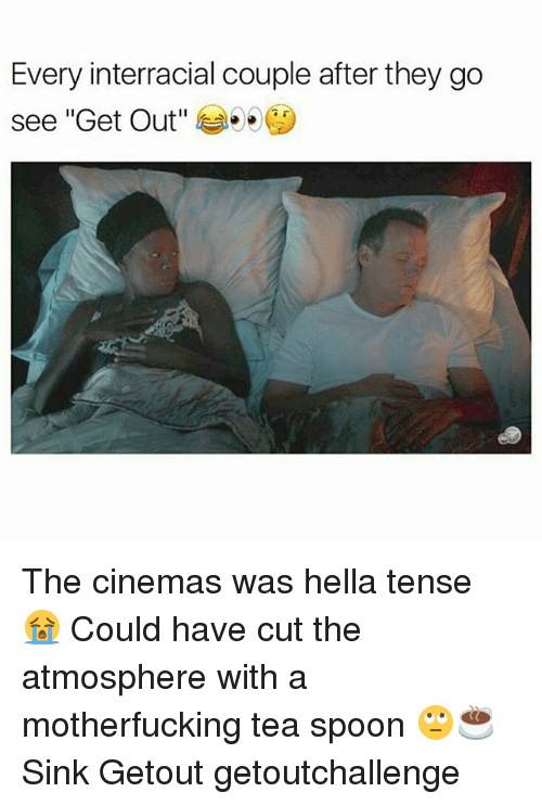 "Memes, 🤖, and Tea: Every interracial couple after they go  see ""Get Out"" The cinemas was hella tense 😭 Could have cut the atmosphere with a motherfucking tea spoon 🙄☕ Sink Getout getoutchallenge"