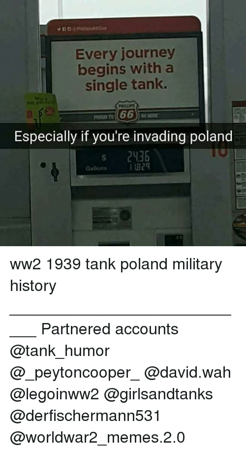 military history: Every journey  begins with a  single tank.  Especially if you're invading poland  s 2436 ww2 1939 tank poland military history ____________________________ Partnered accounts @tank_humor @_peytoncooper_ @david.wah @legoinww2 @girlsandtanks @derfischermann531 @worldwar2_memes.2.0