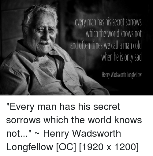 World, Sad, And QuotesPorn: Every Man Has His Secret Sorrows Wnich The World