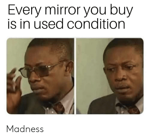 madness: Every mirror you buy  is in used condition Madness