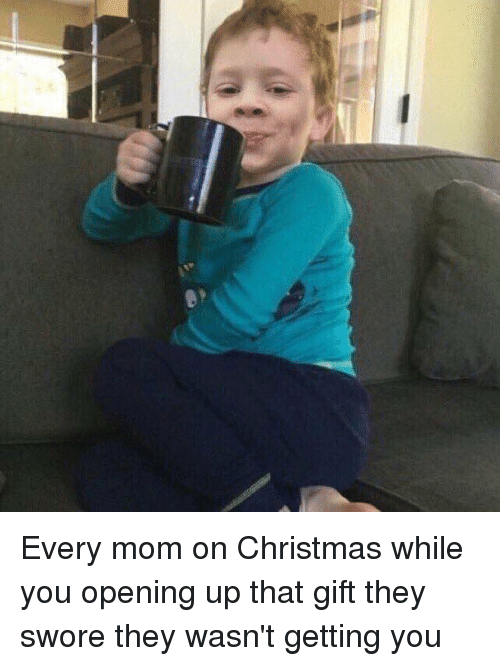 Memes, Moms, and 🤖: Every mom on Christmas while you opening up that gift they swore they wasn't getting you