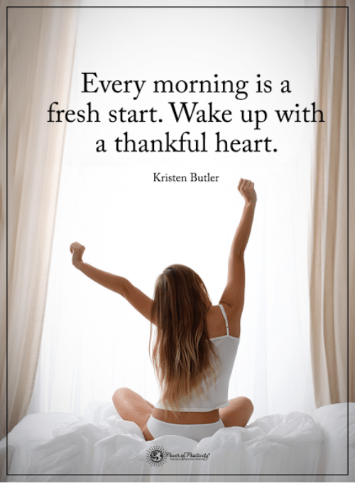 Fresh Start: Every morning is a  fresh start. Wake up with  a thankful heart  Kristen Butler