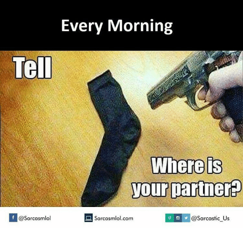 Memes, 🤖, and Com: Every Morning  Tell  Where is  your partner  Sarcasmlol.com  I @sarcastic US  If @Sarcasmlol