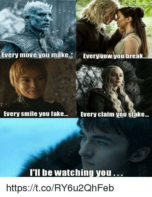 Fake, Memes, and Break: Every move you make  Everyvow you break.  Every smile you fake...  Every claim you stake..  l'll be watching you https://t.co/RY6u2QhFeb