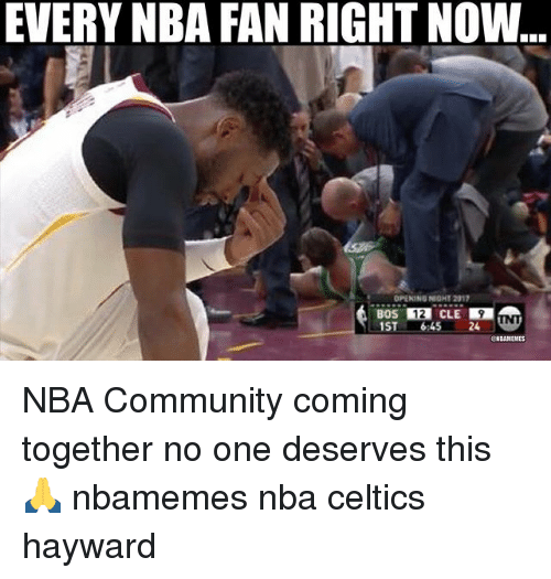 Basketball, Community, and Nba: EVERY NBA FAN RIGHT NOW  BOS 12 CLE  1ST 6:45 24  NBANEMES NBA Community coming together no one deserves this 🙏 nbamemes nba celtics hayward