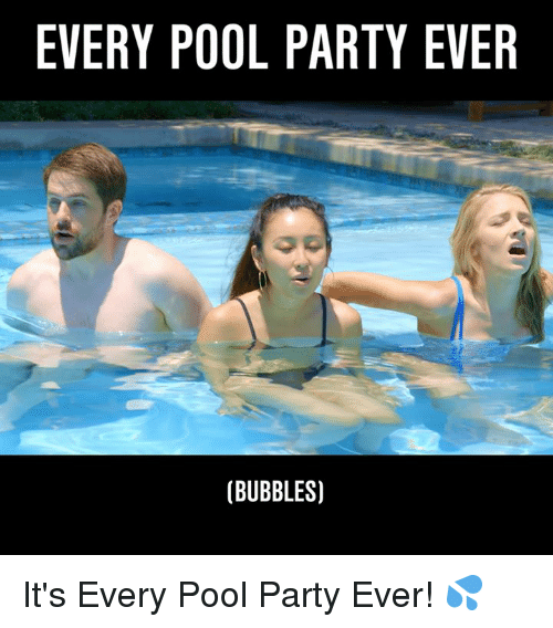Dank, Party, and Pool: EVERY POOL PARTY EVER  (BUBBLES) It's Every Pool Party Ever! 💦