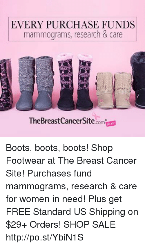 Dank, Boots, and Breast Cancer: EVERY PURCHASE FUNDS  mammograms, research & care  TheBreast Cancer Site  .compone Boots, boots, boots! Shop Footwear at The Breast Cancer Site! Purchases fund mammograms, research & care for women in need! Plus get FREE Standard US Shipping on $29+ Orders!  ★SHOP SALE★ http://po.st/YbiN1S