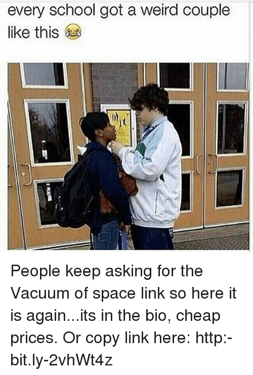 Memes, School, and Weird: every school got a weird couple  like this People keep asking for the Vacuum of space link so here it is again...its in the bio, cheap prices. Or copy link here: http:-bit.ly-2vhWt4z