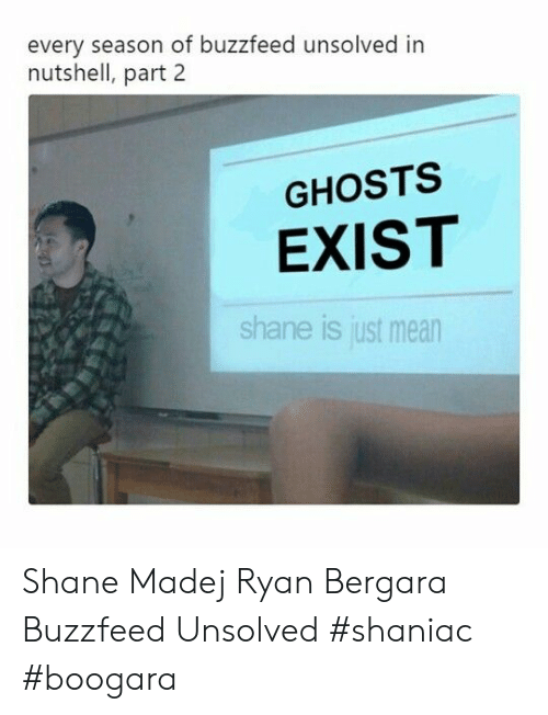 unsolved: every season of buzzfeed unsolved in  nutshell, part 2  GHOSTS  EXIST  shane is just mean Shane Madej Ryan Bergara Buzzfeed Unsolved #shaniac #boogara