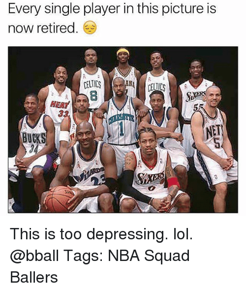 Lol, Memes, and Nba: Every single player in this picture is  now retired.  CELTICS  8  t.  MEAT  3  BUCKS  NET This is too depressing. lol. @bball Tags: NBA Squad Ballers