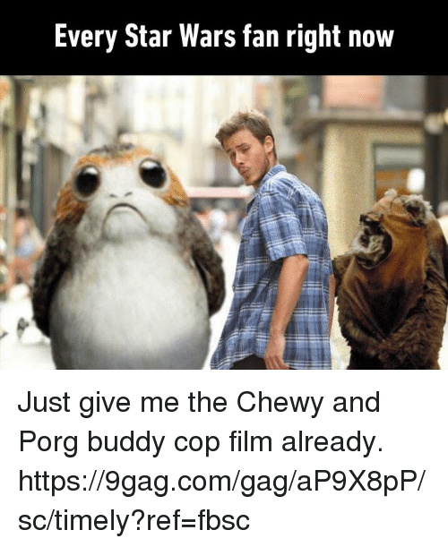 9gag, Dank, and Star Wars: Every Star Wars fan right now Just give me the Chewy and Porg buddy cop film already. https://9gag.com/gag/aP9X8pP/sc/timely?ref=fbsc