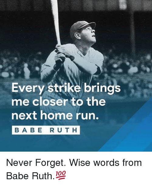 Mlb, Run, and Home: Every strike brings  me closer to the  next home run.  B A B E R U T H Never Forget. Wise words from Babe Ruth.💯