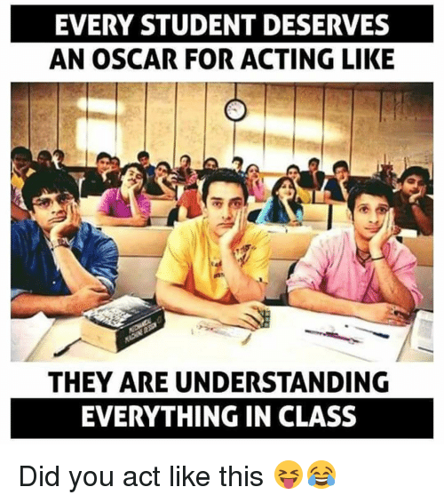 Dekh Bhai, International, and Act: EVERY STUDENT DESERVES  AN OSCAR FOR ACTING LIKE  THEY ARE UNDERSTANDING  EVERYTHING IN CLASS Did you act like this 😝😂