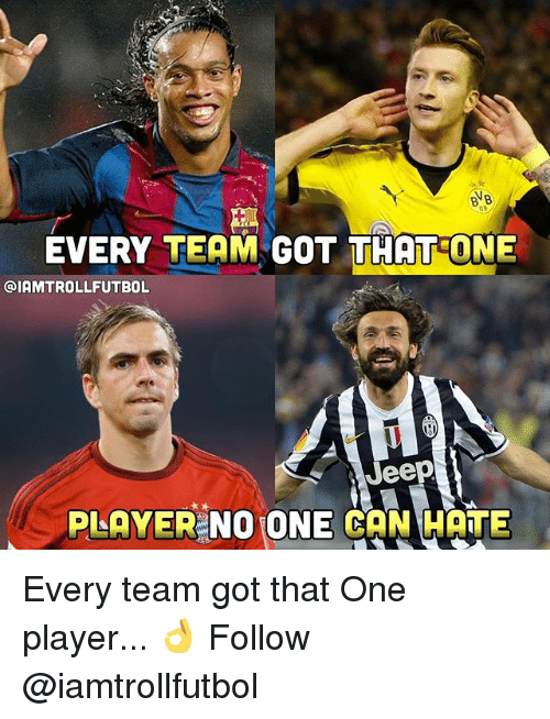 Memes, Jeep, and 🤖: EVERY TEAM  GOT THAT ONE  GIAMTROLLFUTBOL  Jeep  PLAYER NO ONE CAN HATE Every team got that One player... 👌 Follow @iamtrollfutbol