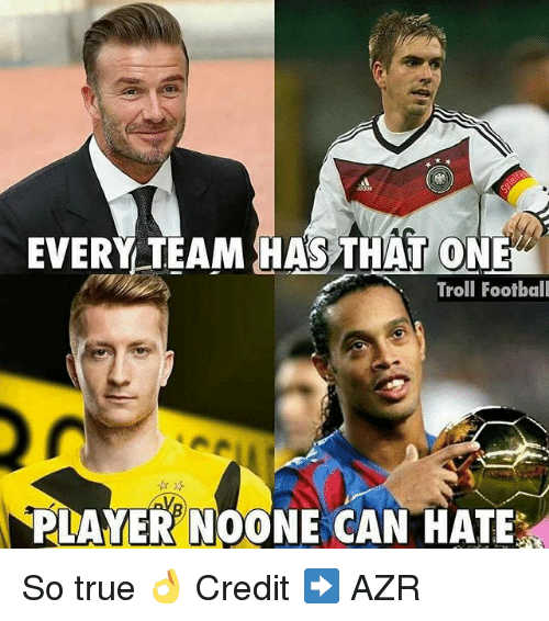 Credit: EVERY TEAM HAS THAT ONE  Troll Football  PLAYER NOONE CAN HATE So true 👌 Credit ➡️ AZR