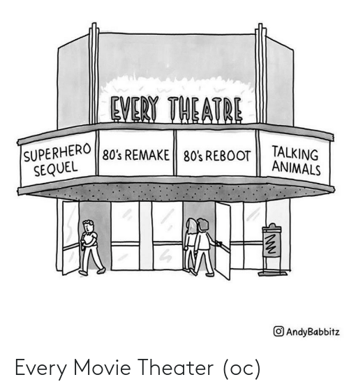 Theatre: EVERY THEATRE  SUPERHERO  SEQUEL  TALKING  ANIMALS  80's REMAKE | 80's REBOOT  O AndyBabbitz Every Movie Theater (oc)