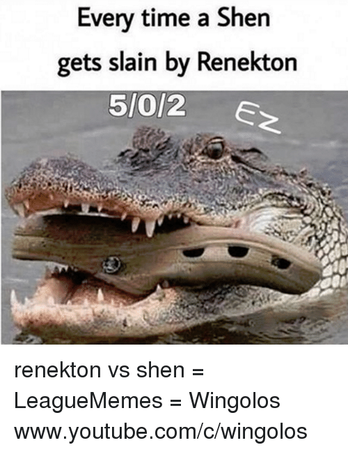 Memes, youtube.com, and Time: Every time a Shen  gets slain by  Renekton  5/0/2 renekton vs shen  = LeagueMemes =  Wingolos www.youtube.com/c/wingolos