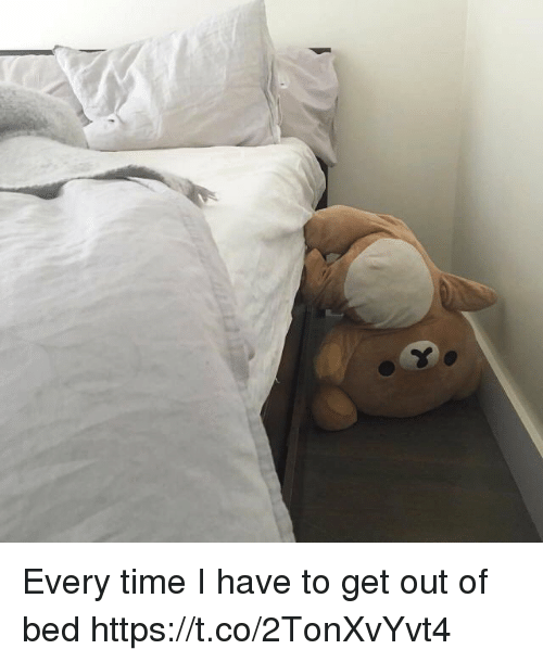 Memes, Time, and 🤖: Every time I have to get out of bed https://t.co/2TonXvYvt4