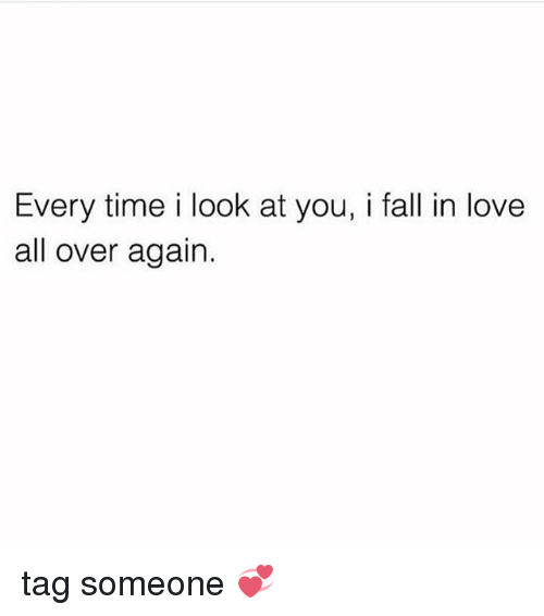 Fall, Love, and Memes: Every time i look at you, i fall in love  all over again. tag someone 💞