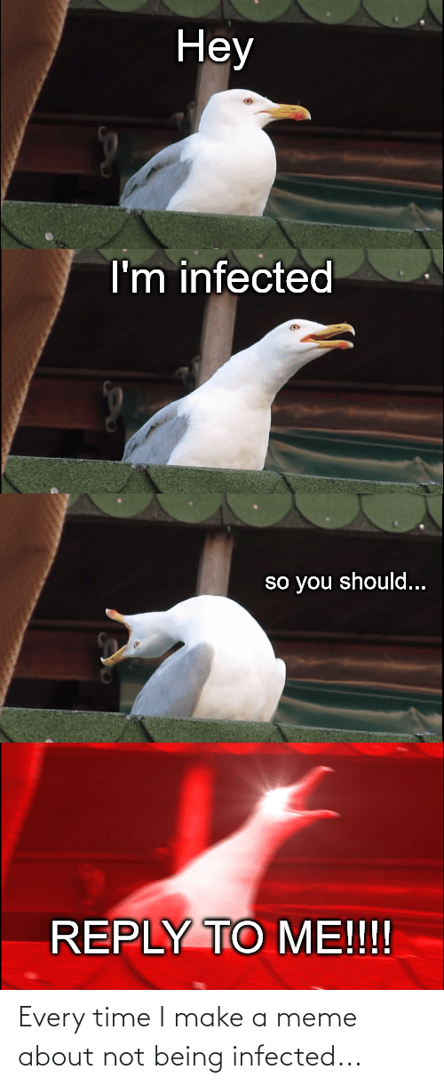 Not Being: Every time I make a meme about not being infected...